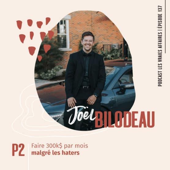 Entrevue avec Joël Bilodeau - Comment faire 300k$ par année malgré les haters