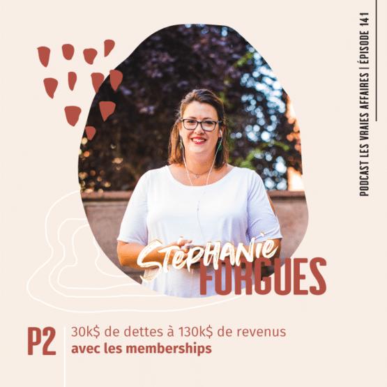 Entrevue avec Stéphanie Forgues - De 30k$ de dettes à 130k$ de revenu avec les memberships