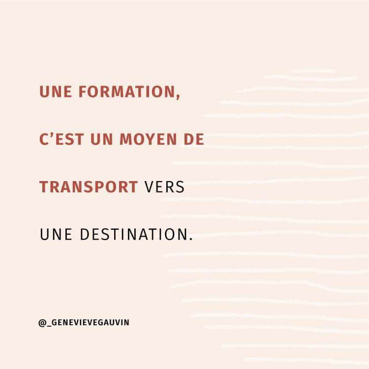Une formation, c'est un moyen de transport vers une destination.