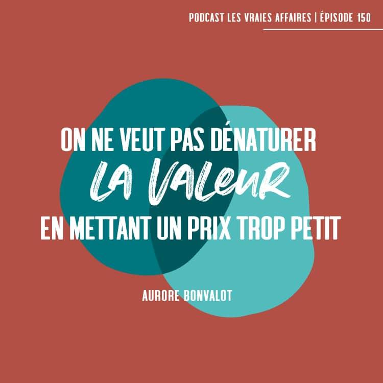 On ne veut pas dénaturer la valeur en mettant un prix trop petit, citation d'Aurore Bonvalot