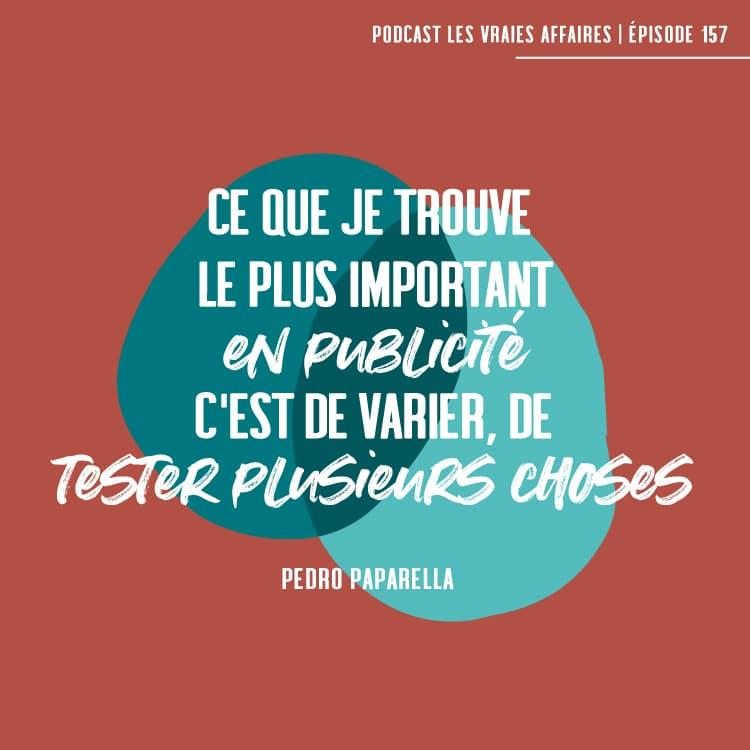 Ce que je trouve le plus important en publicité, c'est de varier, de tester plusieurs choses - Pedro Paparella