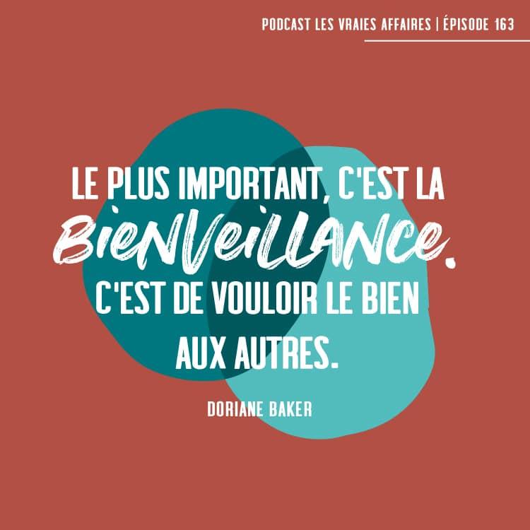 Le plus important, c'est la bienveillance. C'est de vouloir le bien aux autres. - Doriane Baker