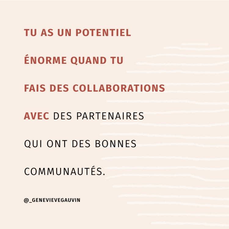 Tu as un potentiel énorme quand tu fais des collaborations avec des partenaires qui ont des bonnes communautés.