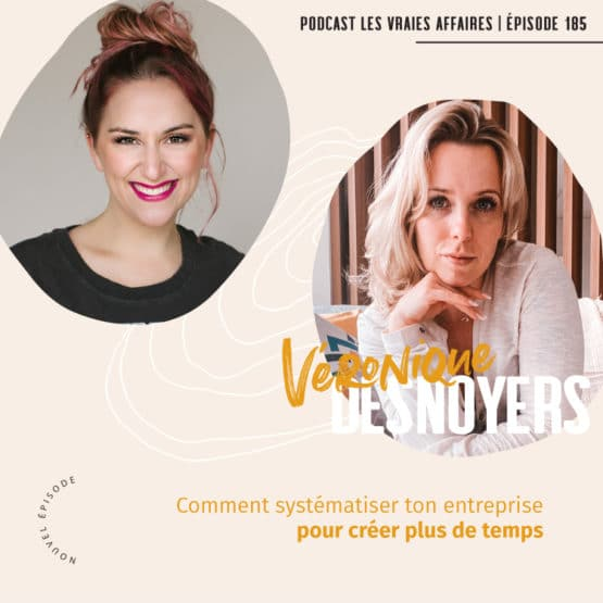 Comment systématiser ton entreprise pour créer plus de temps avec Véronique Desnoyers